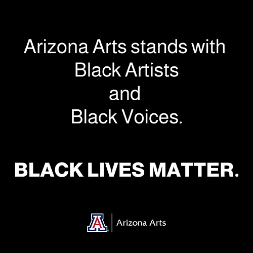 Arizona Arts stands with Black Artists and Black Voices. Black Lives Matter